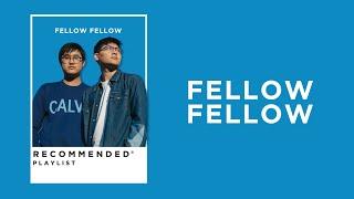 FELLOW FELLOW Recommended Playlist [เมษา / ไม่สนิทอย่าทัก / ทำดีแล้ว]