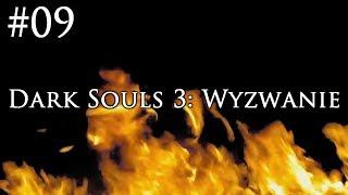Dark Souls 3: Wyzwanie [#09] - PIERWSZE DLC I KATEDRA