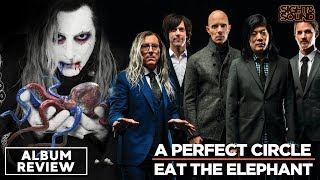 Baixar A Perfect Circle - Eat The Elephant | Album Review