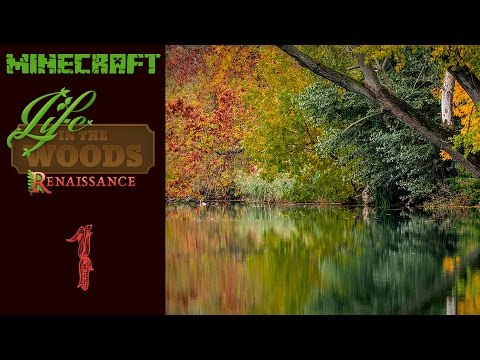 Life In The Woods Renaissance - Ep 1 It's Minecraft. Naturally!