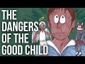 watch he video of The Dangers of the Good Child