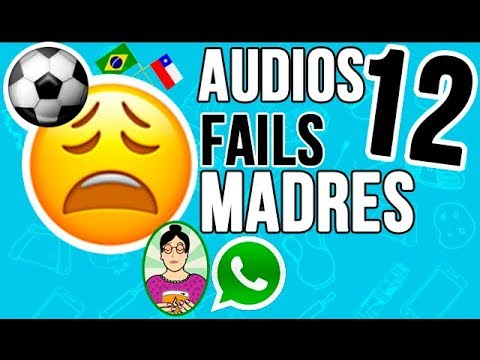 Audios Fails - Post Chile-Brasil - Madres que usan Whatsapp - Parte #12