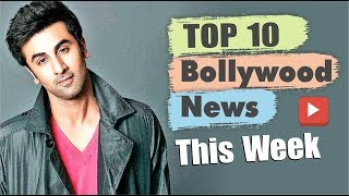 Top 10 Bollywood News This Week | 29 April - 4 May 2019 | Bollywood Latest News | Ranbir Kapoor