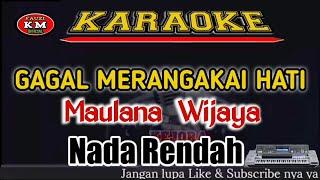 GAGAL MERANGKAI HATI-Maulana Wijaya Karaoke/Lirik Nada Rendah Pria KN7000