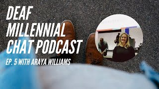 Deaf Millennial Chat Podcast Ep. 5 with Araya Williams