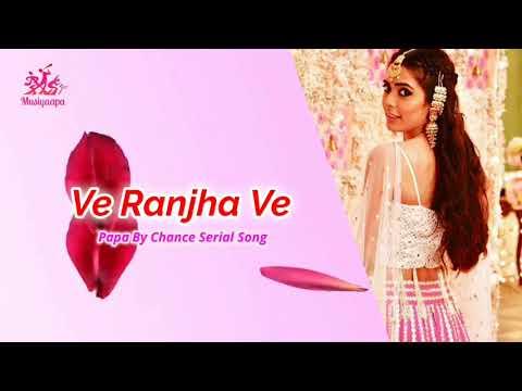 Ve Ranjha Ve | Papa By Chance Serial Romantic Song | Star Bharat | Musiyaapa