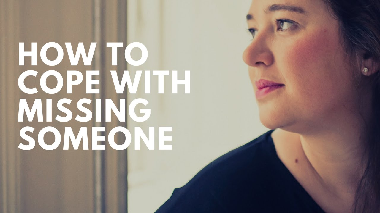 How To Cope With Missing Someone Three Tips That Can Change Your