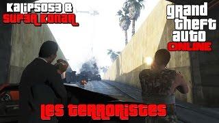 GTA ONLINE - Les Terroristes ft Sup3r Konar