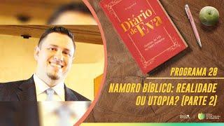 Namoro Bíblico: Realidade ou Utopia?, Part. 2 | Diário de Eva
