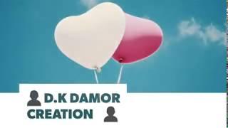 Tumhe Dekhe Bina Sara Jag Suna Whatsapp Status...By D.K Damor Creations