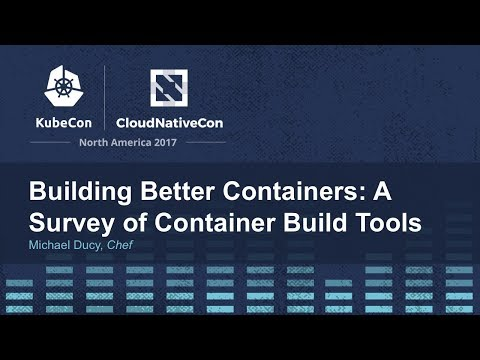 Building Better Containers: A Survey of Container Build Tools [I] - Michael Ducy, Chef