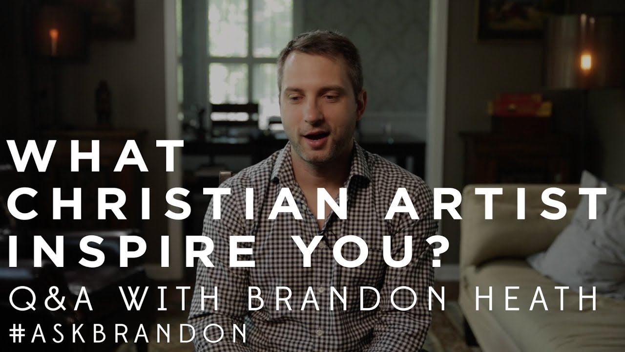 What Christian Artist Inspire You? - Brandon Heath - #ASKBRANDON