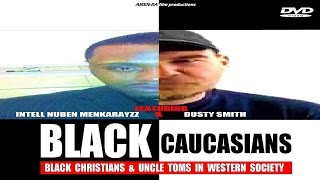 BLACK CAUCASIANS , BLACK CHRISTIANS & UNCLE TOMS IN WESTERN SOCIETY (DVD) feat Intell & Dusty (HQ)