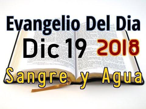 Evangelio del Dia- Miercoles 19 Diciembre 2018- Preparen El Corazon- Sangre y Agua