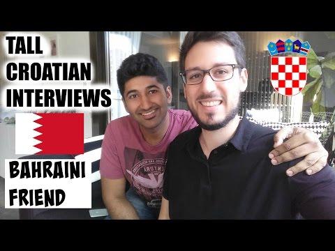 TALL CROATIAN INTERVIEWS: BAHRAINI FRIEND