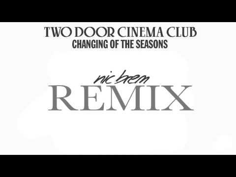 Changing Of The Seasons - Two Door Cinema Club (Nic Brem Remix)