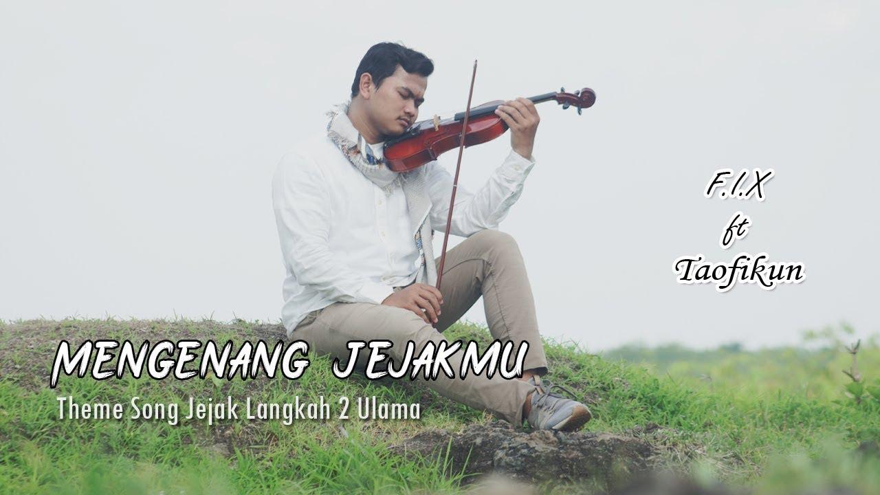 Download MENGENANG JEJAKMU | F.I.X ft Taofikun (THEME SONG JEJAK LANGKAH 2 ULAMA) | Official Music Video