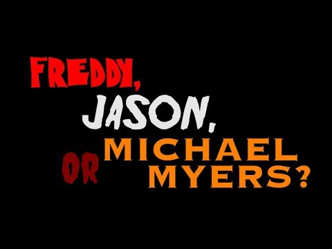 Freddy, Jason, or Michael Myers?