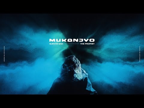 Survive Said The Prophet - MUKANJYO | Official Music Video