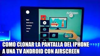 Como clonar la pantalla del iphone por Airplay a una TV Android con Airscreen