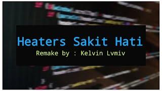 Heaters Sakit Hati Remake Kelvin Lvmiv
