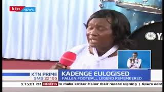 Fallen football legend Joe Kadenge eulogized