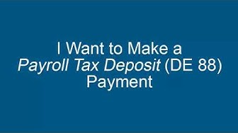 I Want to Make a Payroll Tax Deposit (DE 88) Payment