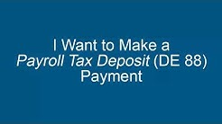 I Want to Make a Payroll Tax Deposit (DE 88) Payment