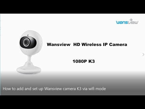 Wansview Cameras (K3 ):7 Steps Add and Set up via Wifi Mode Easily (2018)