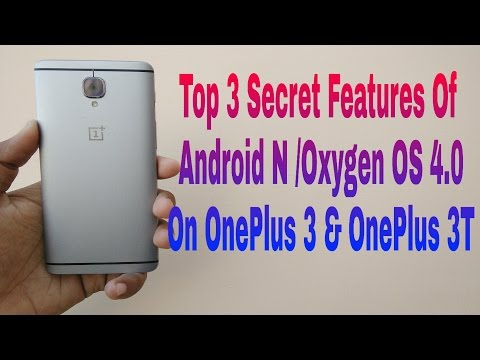 Top 3 Secret Features Of Android N(Oxygen OS 4.0) On OnePlus 3 and OnePlus 3T