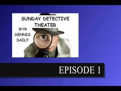 SUNDAY DETECTIVE THEATER with DENNIS DAILY...Episode 1