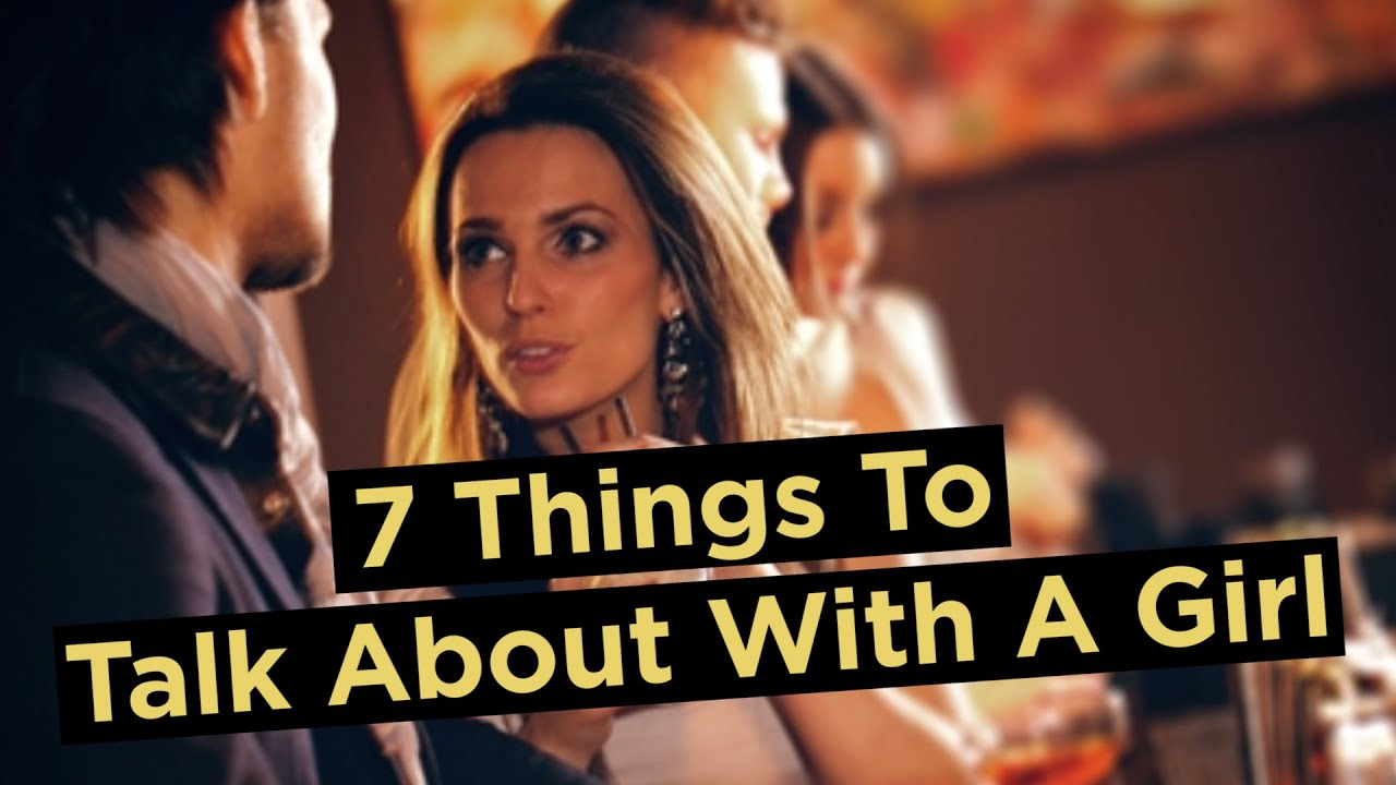 7 Things To Talk About With A Girl That Make Her Like You