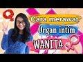 CARA MERAWAT ORGAN INTIM WANITA | Clarin Hayes