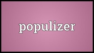 Populizer Meaning