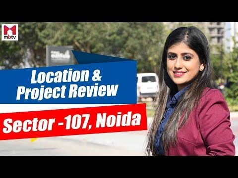 Sector 107, Noida - Location & Projects Review/सैक्टर 107, नॉएडा - लोकैलटी और प्रॉजेक्ट S01E26