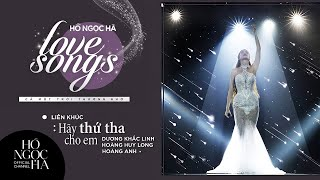 Liên khúc: Hãy Thứ Tha Cho Em - Hồ Ngọc Hà | Love Songs - Cả Một Trời Thương Nhớ