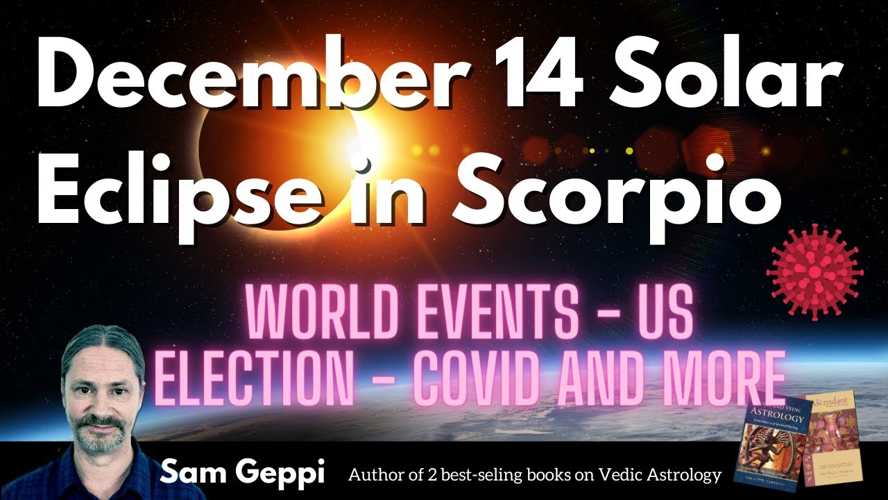 December 14 Solar Eclipse - World Events - US Election - CoVid and More
