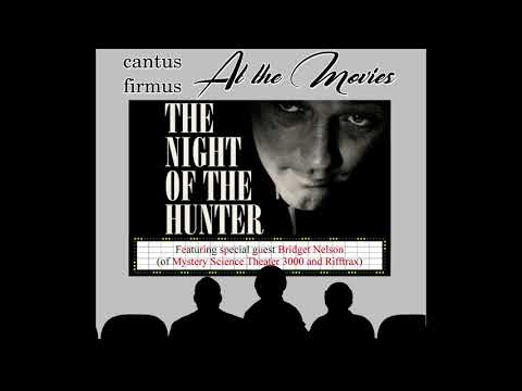 Cantus Firmus at the Movies Ep. 10 – The Night of the Hunter w/ Bridget Nelson (Mar 8, 2018)