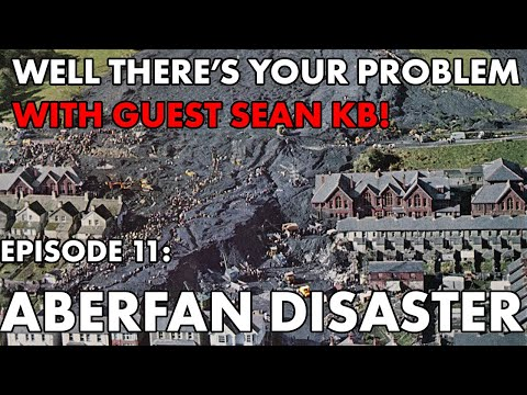 Well There's Your Problem | Episode 11: Aberfan Disaster
