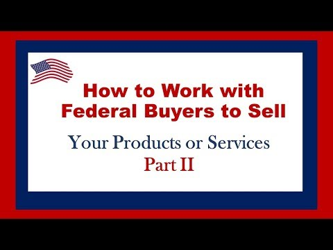 How to Work with Federal Buyers Part II
