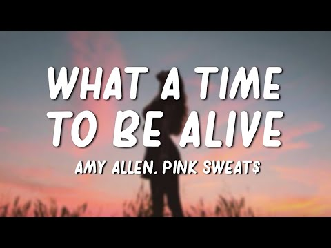Amy Allen, Pink Sweat$ - What a Time to Be Alive (Lyrics)