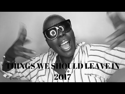 TRENDS / THINGS / MOVEMENTS WE SHOULD LEAVE IN 2017