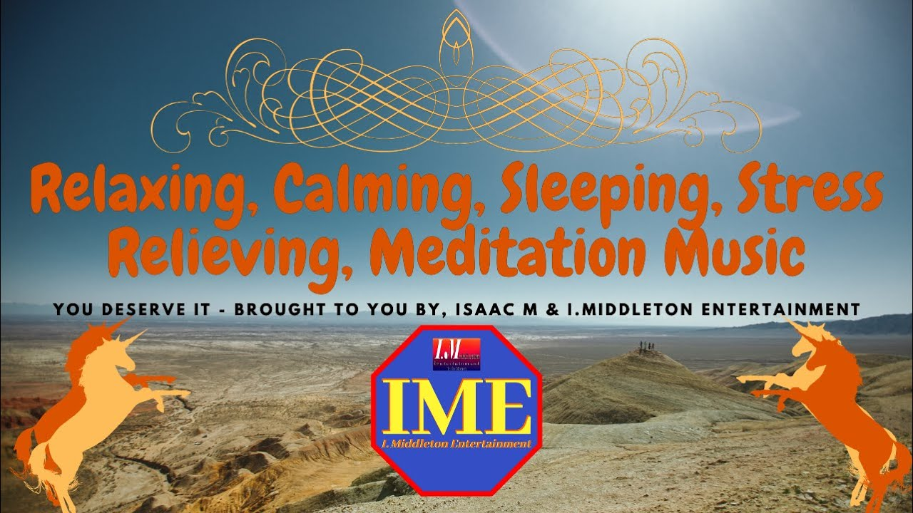 Relaxing, Stress Relieving, Meditation, Sleep (RCSRM) Music 2020 - IME & Isaac M