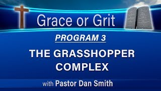 03 Grace or Grit (Faith or Works) - The Grasshopper Complex - LIKE and SUBSCRIBE!