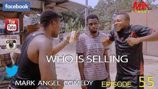 WHO IS SELLING (Mark Angel Comedy Episode 55)