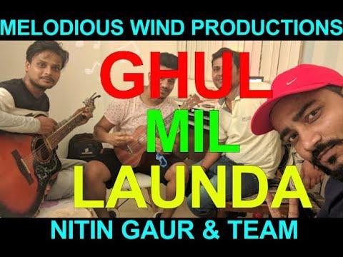 GHUL MIL LAUNDA by NITIN GAUR MUSICIAN AND TEAM