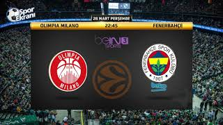 28.03.2019 Olimpia Milano-Fenerbahçe Beko Maçı Hangi Kanalda Saat Kaçta? Bein Sports 3
