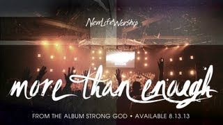"""More Than Enough"" from New Life Worship STRONG GOD (OFFICIAL RESOURCE VIDEO)"