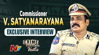 Ramagundam Commissioner IPS Satyanarayana Exclusive Interview   Crime Inside   NTV