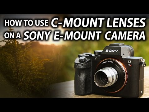 How To Use C-mount Lenses With Your Sony Camera - Tips and Tricks